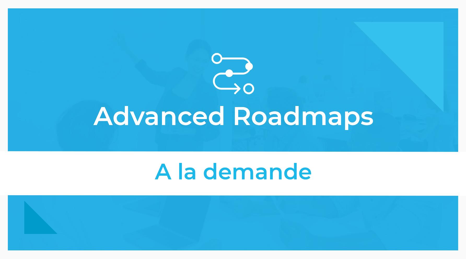 Advanced Roadmaps à la demande formation